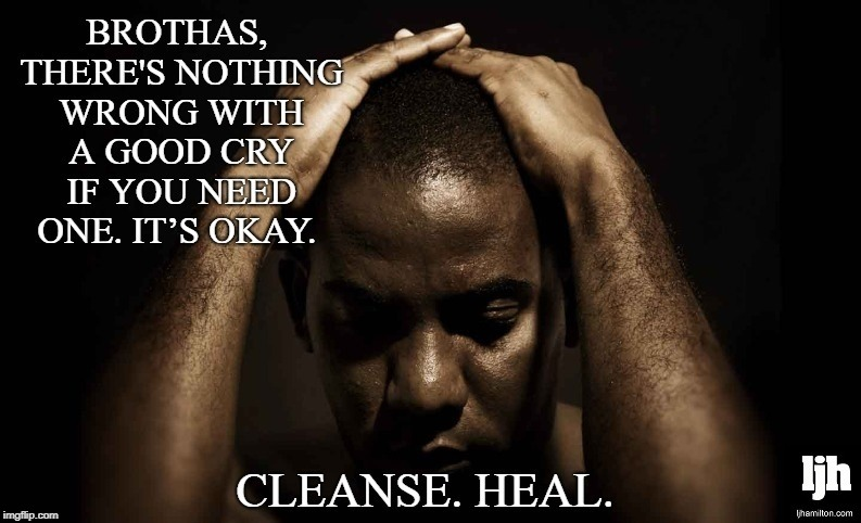Cleanse. Heal. | image tagged in man,boy,black,heal,joy,cry | made w/ Imgflip meme maker