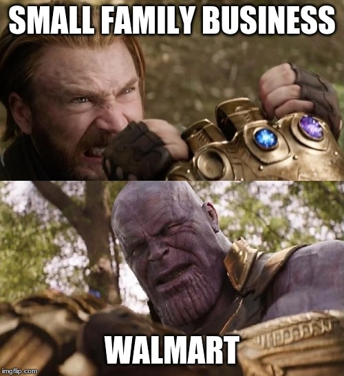 Avengers Infinity War Cap vs Thanos | SMALL FAMILY BUSINESS WALMART | image tagged in avengers infinity war cap vs thanos | made w/ Imgflip meme maker