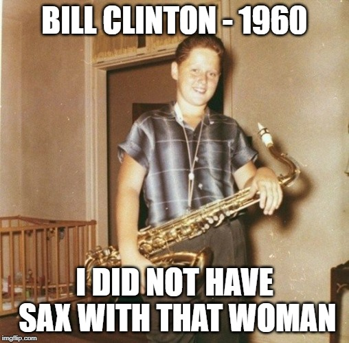 Bill Clinton Sax | BILL CLINTON - 1960 I DID NOT HAVE SAX WITH THAT WOMAN | image tagged in bill clinton,bill clinton - sexual relations,bill clinton laughing | made w/ Imgflip meme maker