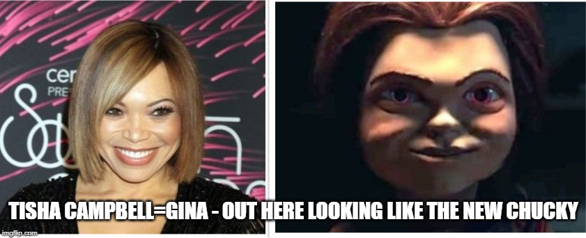 TISHA CAMPBELL=GINA - OUT HERE LOOKING LIKE THE NEW CHUCKY | image tagged in gina | made w/ Imgflip meme maker