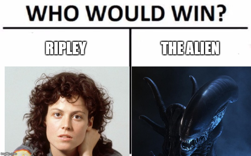 Who Would Win? | RIPLEY THE ALIEN | image tagged in memes,who would win,ripley,xenomorph,alien,1979 | made w/ Imgflip meme maker