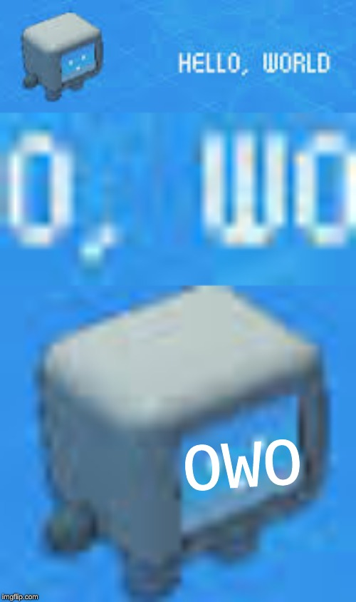 Hewwo wowld! | OWO | image tagged in hello world,owo,furry | made w/ Imgflip meme maker