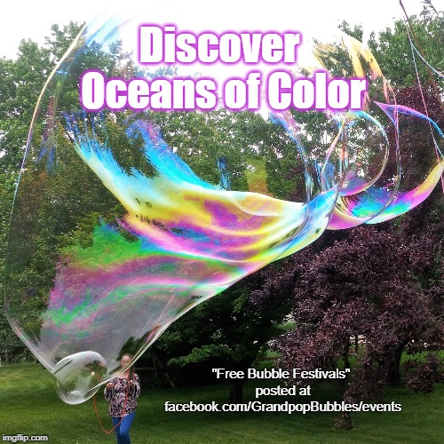 "Discover Oceans of Color at Free Bubble Festivals by Grandpop Bubbles | Discover Oceans of Color ""Free Bubble Festivals"" posted at facebook.com/GrandpopBubbles/events 