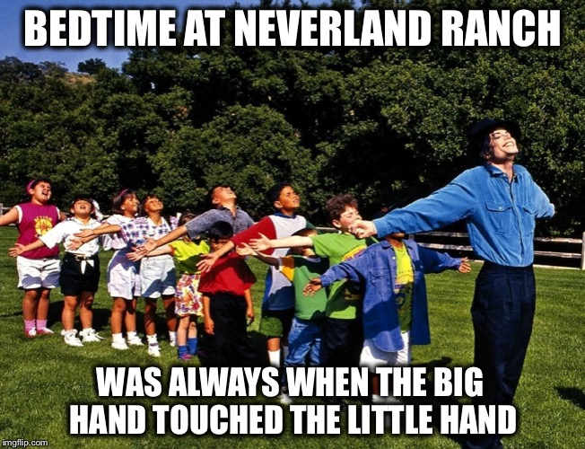 He was a genius as an artist.  As a human being, not so much. | BEDTIME AT NEVERLAND RANCH WAS ALWAYS WHEN THE BIG HAND TOUCHED THE LITTLE HAND | image tagged in michael jackson,neverland ranch | made w/ Imgflip meme maker