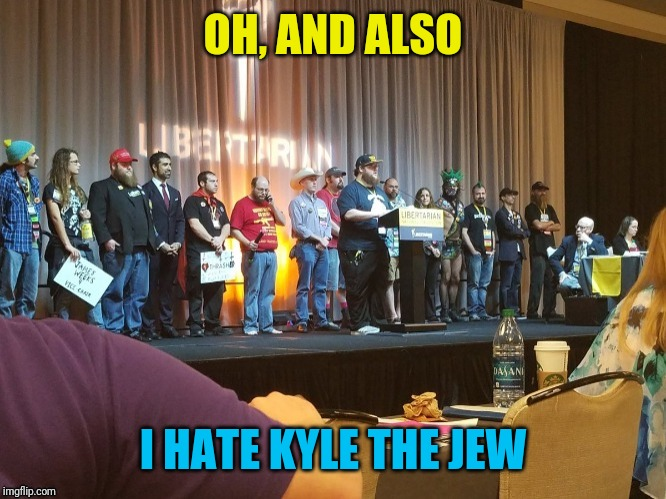 OH, AND ALSO I HATE KYLE THE JEW | made w/ Imgflip meme maker