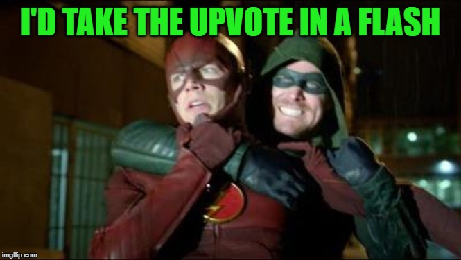 Flash Green Arrow | I'D TAKE THE UPVOTE IN A FLASH | image tagged in flash green arrow | made w/ Imgflip meme maker