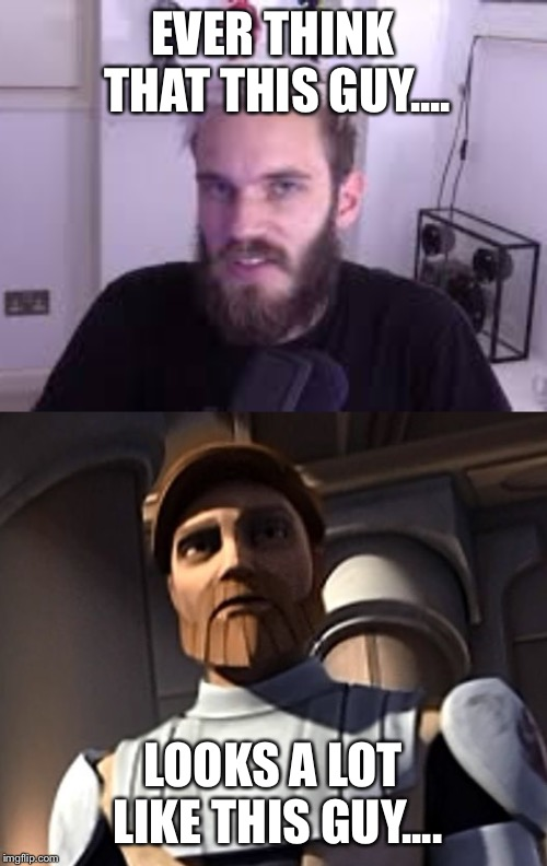 EVER THINK THAT THIS GUY.... LOOKS A LOT LIKE THIS GUY.... | image tagged in star wars,pewdiepie,same | made w/ Imgflip meme maker