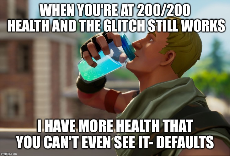 Fortnite the frog | WHEN YOU'RE AT 200/200 HEALTH AND THE GLITCH STILL WORKS I HAVE MORE HEALTH THAT YOU CAN'T EVEN SEE IT- DEFAULTS | image tagged in fortnite the frog | made w/ Imgflip meme maker