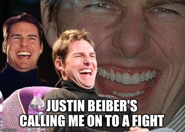 Omg please do this Tom, give him a hot shot to the head, Make him a reverse rain man, won't effect his music | JUSTIN BEIBER'S CALLING ME ON TO A FIGHT | image tagged in tom cruise laugh,american made headbutt | made w/ Imgflip meme maker