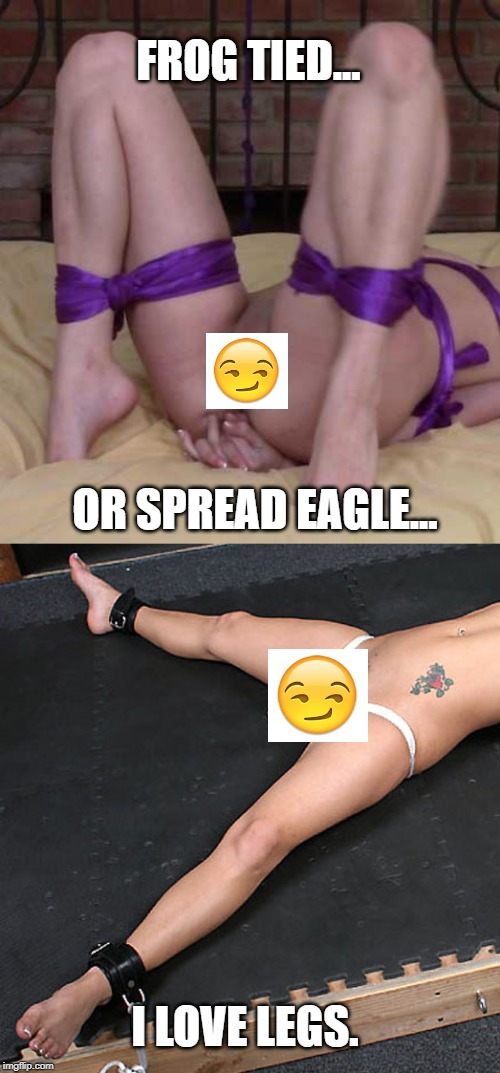 FROG TIED... OR SPREAD EAGLE... I LOVE LEGS. | image tagged in legs,bondage,spread eagle,frogtie | made w/ Imgflip meme maker