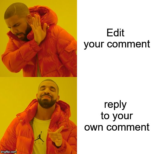 Drake Hotline Bling Meme | Edit your comment reply to your own comment | image tagged in memes,drake hotline bling | made w/ Imgflip meme maker