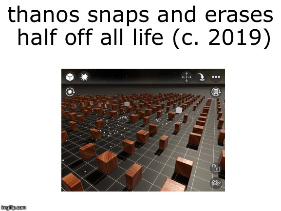 Well, what could possibly be better than using blocks as humans? | thanos snaps and erases half off all life (c. 2019) | image tagged in memes,block,thanos,gaming | made w/ Imgflip meme maker