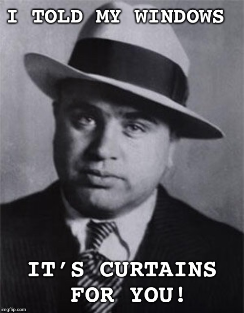 Gangster pun | I TOLD MY WINDOWS IT'S CURTAINS FOR YOU! | image tagged in gangster,gangster pun,wordplay,memes | made w/ Imgflip meme maker