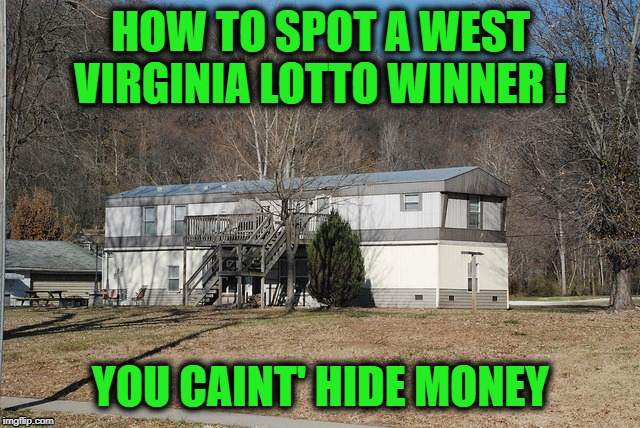 WV Lottery | HOW TO SPOT A WEST VIRGINIA LOTTO WINNER ! YOU CAINT' HIDE MONEY | image tagged in meme,fun,wv,lottery,redneck,virginia | made w/ Imgflip meme maker