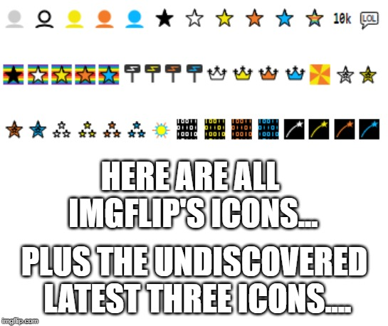 I wont tell you from where I got the last three icons... | HERE ARE ALL IMGFLIP'S ICONS... PLUS THE UNDISCOVERED LATEST THREE ICONS.... | image tagged in memes,funny,imgflip,3,latest,icons | made w/ Imgflip meme maker