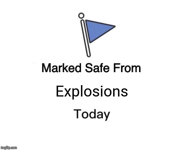 Marked Safe From | Explosions | image tagged in memes,marked safe from,explosion | made w/ Imgflip meme maker