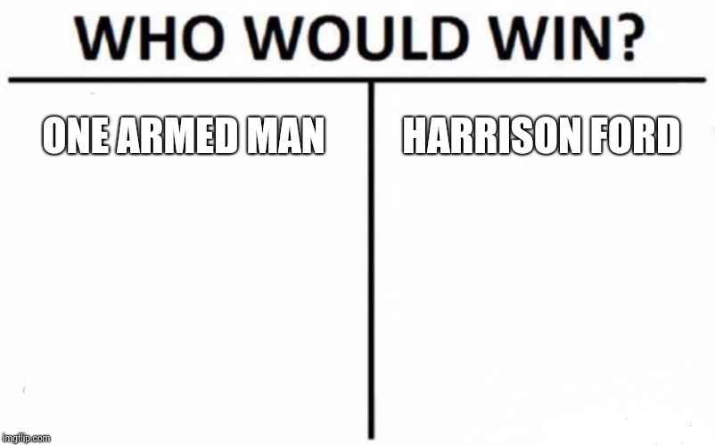 Indiana | ONE ARMED MAN HARRISON FORD | image tagged in memes,who would win,harrison ford,am i the only one around here,indiana jones,i don't know | made w/ Imgflip meme maker