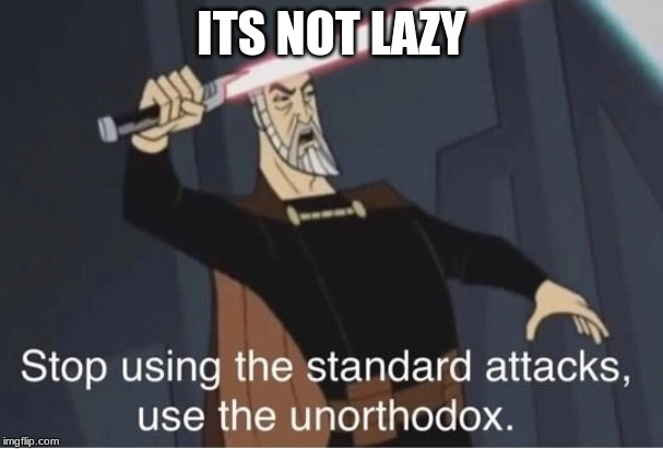 ITS NOT LAZY | made w/ Imgflip meme maker