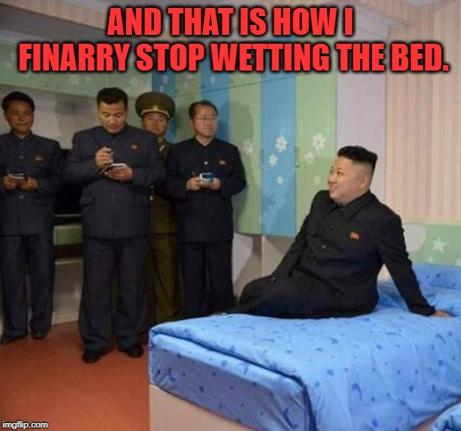 He's a big boy now! | AND THAT IS HOW I FINARRY STOP WETTING THE BED. | image tagged in kim jong un bedtime,nixieknox,memes | made w/ Imgflip meme maker
