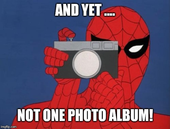 AND YET .... NOT ONE PHOTO ALBUM! | image tagged in memes,spiderman camera,spiderman | made w/ Imgflip meme maker