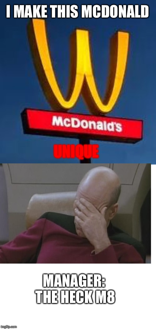 mcdonalds in my place | I MAKE THIS MCDONALD UNIQUE MANAGER: THE HECK M8 | image tagged in you had one job,mcdonalds | made w/ Imgflip meme maker