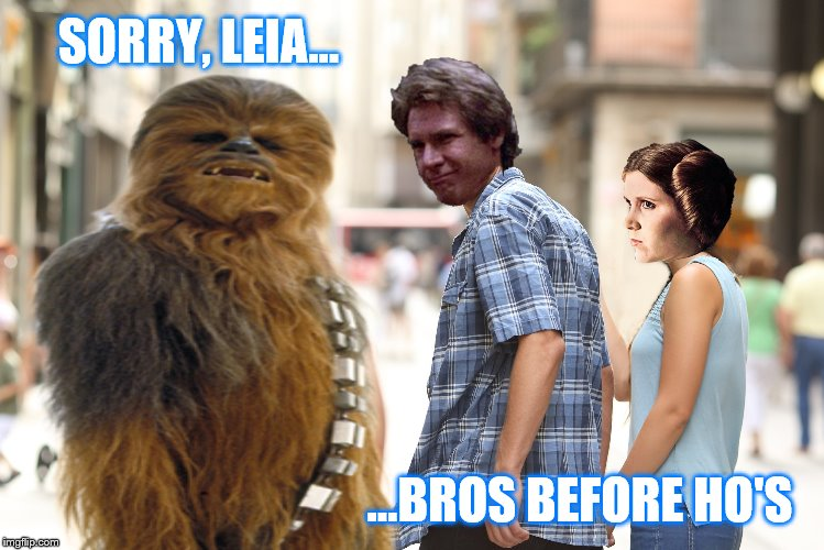 SORRY, LEIA… ...BROS BEFORE HO'S | made w/ Imgflip meme maker