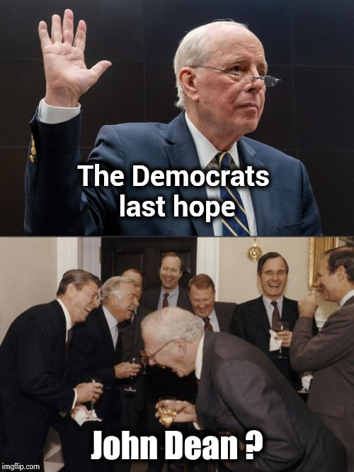 Another Bastion of Honesty and Integrity | The Democrats last hope John Dean ? | image tagged in memes,laughing men in suits,politicians suck,nevertrump,trying,never give up | made w/ Imgflip meme maker