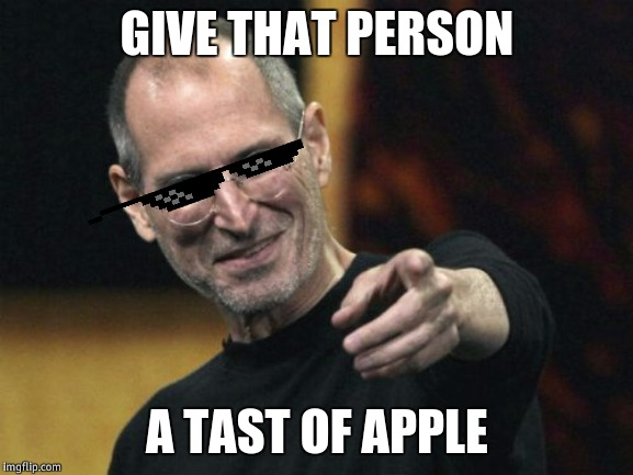 Steve Jobs | GIVE THAT PERSON A TAST OF APPLE | image tagged in memes,steve jobs | made w/ Imgflip meme maker