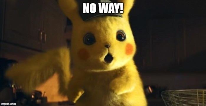 NO WAY! | image tagged in pikachu | made w/ Imgflip meme maker