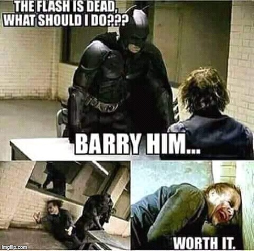 Had to share this...LOL | image tagged in batman,memes,joker,funny,the flash,barry | made w/ Imgflip meme maker