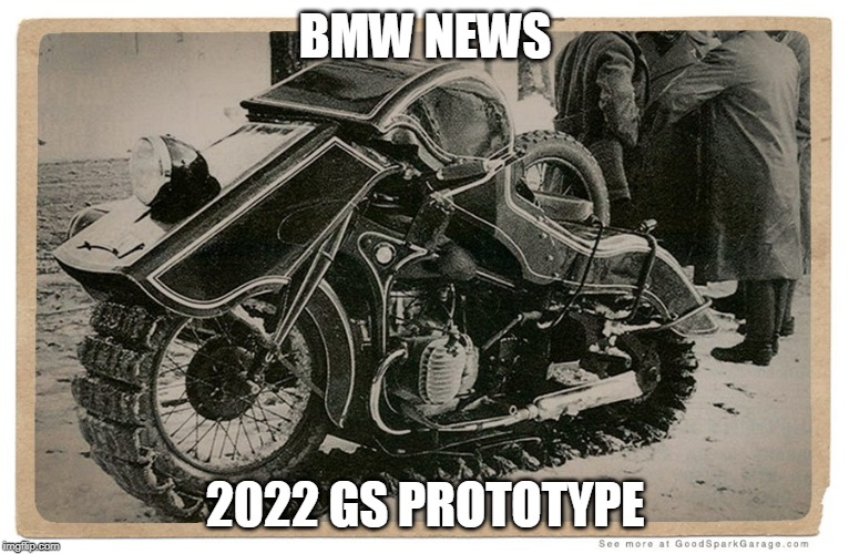 bmw gs | BMW NEWS 2022 GS PROTOTYPE | image tagged in bmw gs | made w/ Imgflip meme maker