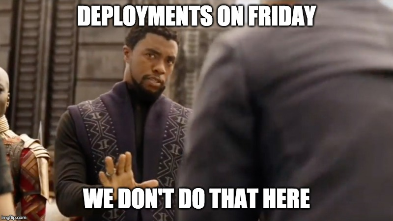 DEPLOYMENTS ON FRIDAY WE DON'T DO THAT HERE | image tagged in we don't do that here | made w/ Imgflip meme maker