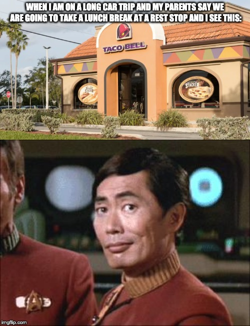 WHEN I AM ON A LONG CAR TRIP AND MY PARENTS SAY WE ARE GOING TO TAKE A LUNCH BREAK AT A REST STOP AND I SEE THIS: | image tagged in sulu oh my | made w/ Imgflip meme maker