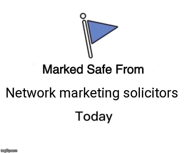 Marked Safe From Meme | Network marketing solicitors | image tagged in memes,marked safe from | made w/ Imgflip meme maker