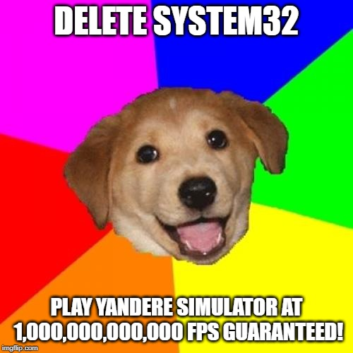 Advice Dog | DELETE SYSTEM32 PLAY YANDERE SIMULATOR AT 1,000,000,000,000 FPS GUARANTEED! | image tagged in memes,advice dog,yandere simulator,delete system32 | made w/ Imgflip meme maker