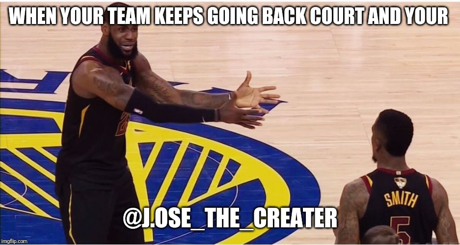 lebron james + jr smith |  WHEN YOUR TEAM KEEPS GOING BACK COURT AND YOUR; @J.OSE_THE_CREATER | image tagged in lebron james  jr smith | made w/ Imgflip meme maker