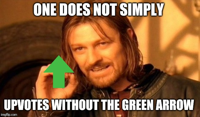 ONE DOES NOT SIMPLY UPVOTES WITHOUT THE GREEN ARROW | image tagged in memes,one does not simply | made w/ Imgflip meme maker