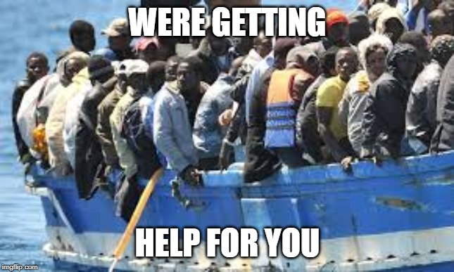 reinforcements | WERE GETTING HELP FOR YOU | image tagged in reinforcements | made w/ Imgflip meme maker