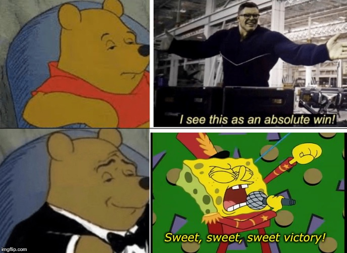 Tuxedo Winnie The Pooh |  Sweet, sweet, sweet victory! | image tagged in memes,tuxedo winnie the pooh,spongebob,sweet victory,avengers endgame,i see this as an absolute win | made w/ Imgflip meme maker
