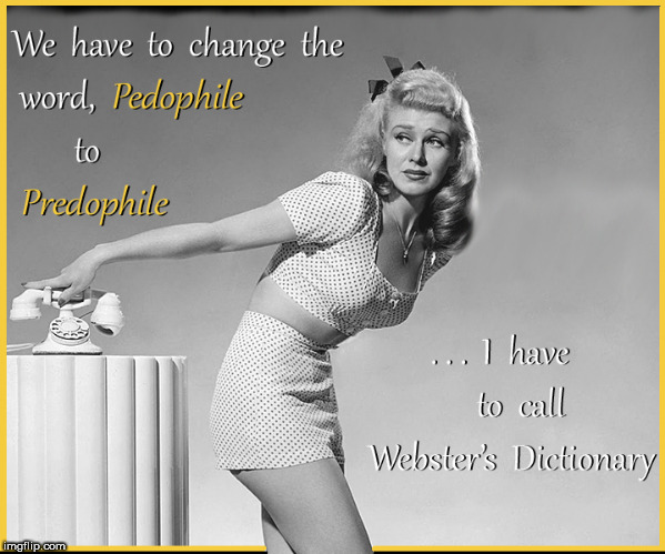 Predophile | image tagged in pedophile,child molester,ginger rogers,lol so funny,funny memes,memes | made w/ Imgflip meme maker