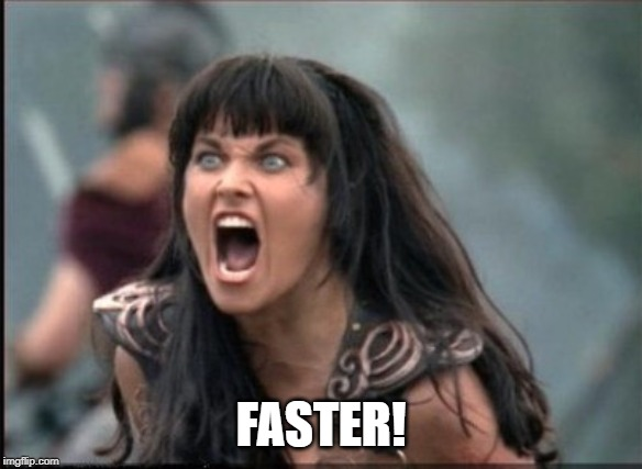 Screaming Woman | FASTER! | image tagged in screaming woman | made w/ Imgflip meme maker