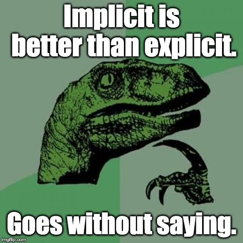 Philosoraptor | Implicit is better than explicit. Goes without saying. | image tagged in memes,philosoraptor,implicit,explicit,goes without saying,better than | made w/ Imgflip meme maker