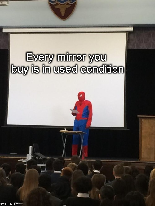 Spiderman Presentation | Every mirror you buy is in used condition | image tagged in spiderman presentation | made w/ Imgflip meme maker