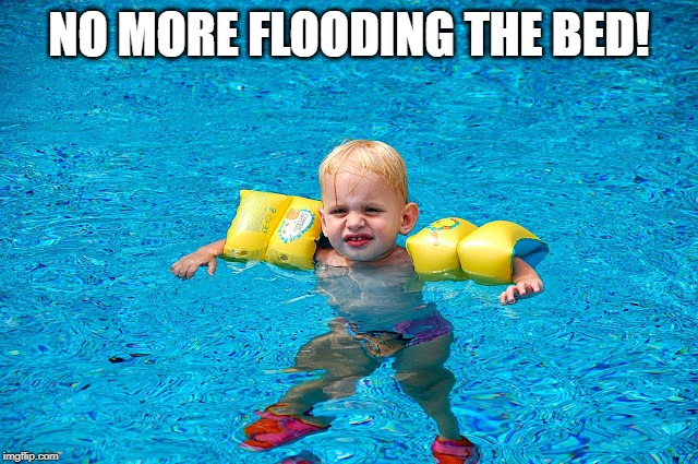 Water Wings | NO MORE FLOODING THE BED! | image tagged in water wings | made w/ Imgflip meme maker