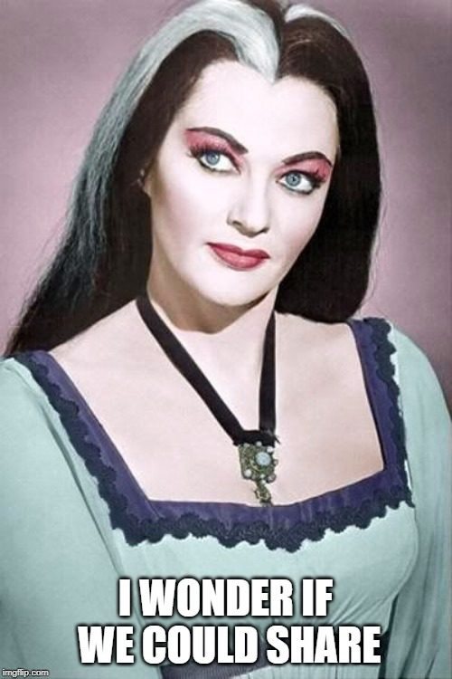 Lily Munster | I WONDER IF WE COULD SHARE | image tagged in lily munster | made w/ Imgflip meme maker