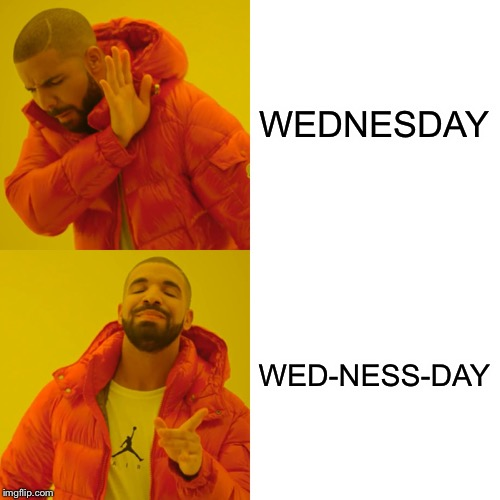 Drake Hotline Bling Meme | WEDNESDAY WED-NESS-DAY | image tagged in memes,drake hotline bling | made w/ Imgflip meme maker