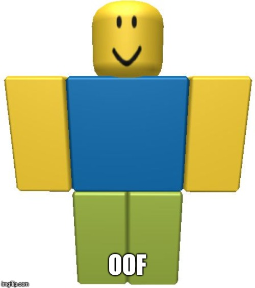 ROBLOX Noob | OOF | image tagged in roblox noob | made w/ Imgflip meme maker