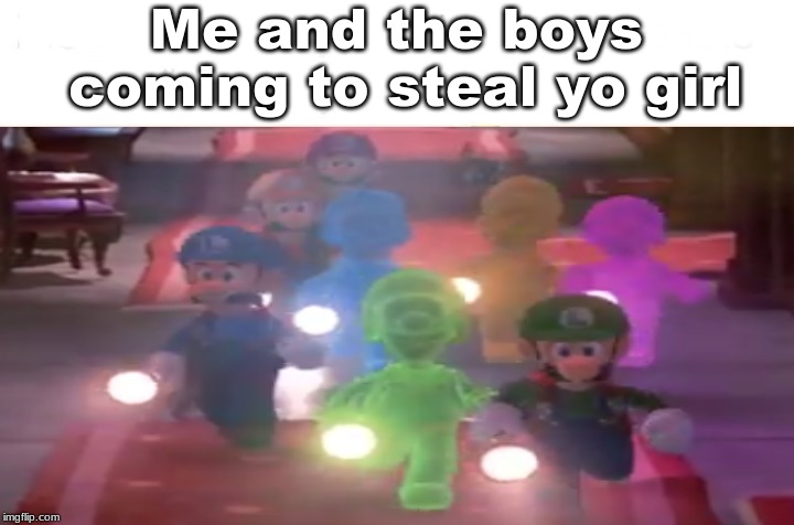 Luigi comes to steal yo girl | Me and the boys coming to steal yo girl | image tagged in e3,me and the boys,memes | made w/ Imgflip meme maker