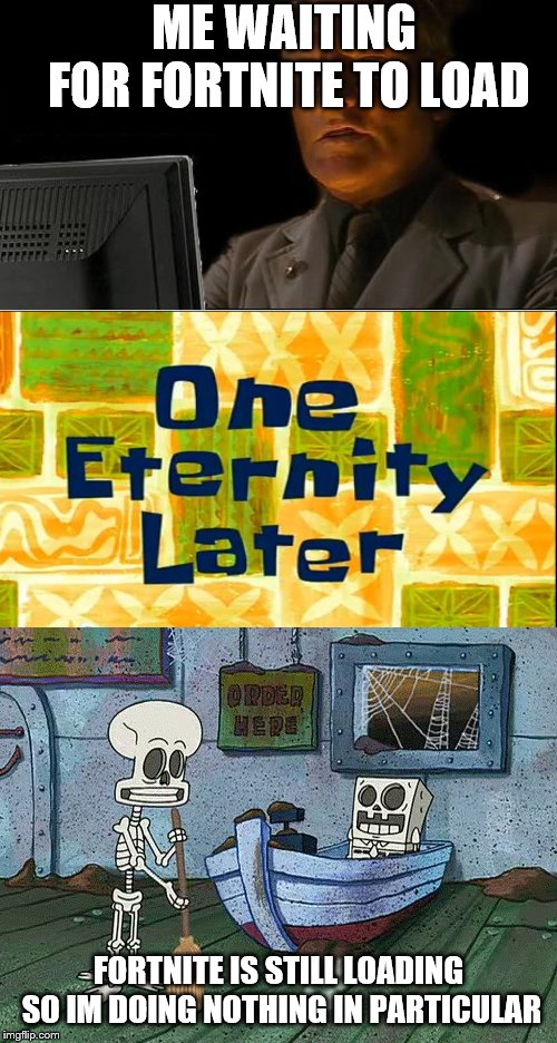 ME WAITING FOR FORTNITE TO LOAD FORTNITE IS STILL LOADING SO IM DOING NOTHING IN PARTICULAR | image tagged in memes,ill just wait here,spongebob one eternity later | made w/ Imgflip meme maker