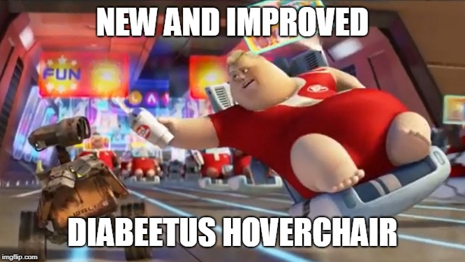 NEW AND IMPROVED DIABEETUS HOVERCHAIR | image tagged in diabeetus,fat,lazy | made w/ Imgflip meme maker